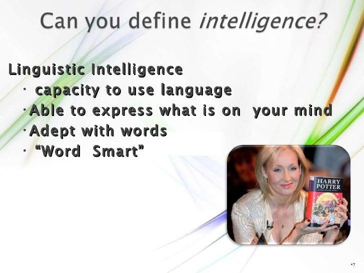<ul><li></li></ul><ul><li>Linguistic Intelligence </li></ul><ul><ul><li>capacity to use language </li></ul></ul><ul><ul><l...
