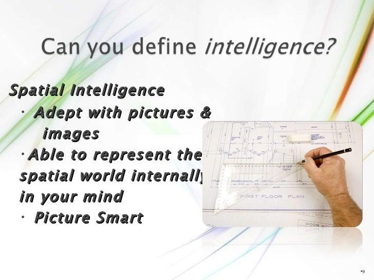 <ul><li></li></ul><ul><li>Spatial Intelligence </li></ul><ul><ul><li>Adept with pictures & </li></ul></ul><ul><ul><li>imag...