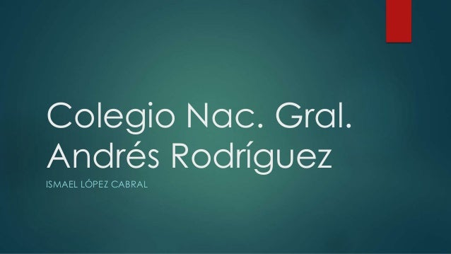Colegio Nac. Gral. Andrés Rodríguez ISMAEL LÓPEZ CABRAL