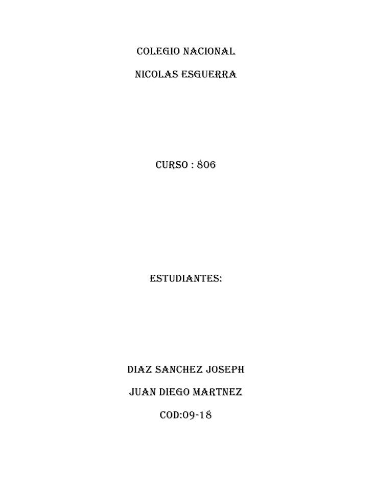 Colegio nacional nicolas esguerra    Curso : 806   Estudiantes:Diaz sanchez JosephJuan diego martnez     Cod:09-18