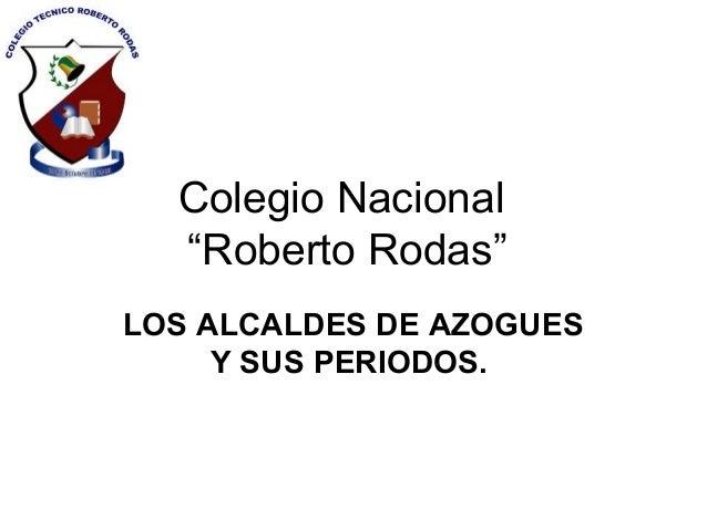 """Colegio Nacional """"Roberto Rodas"""" LOS ALCALDES DE AZOGUES Y SUS PERIODOS."""