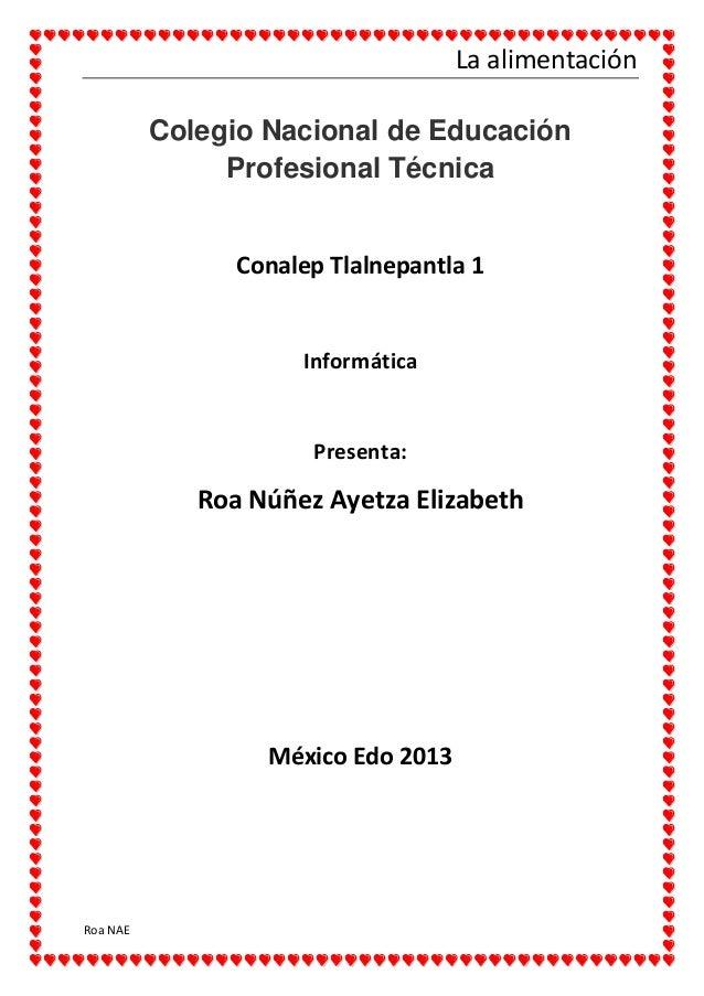 La alimentación Roa NAE Colegio Nacional de Educación Profesional Técnica Conalep Tlalnepantla 1 Informática Presenta: Roa...