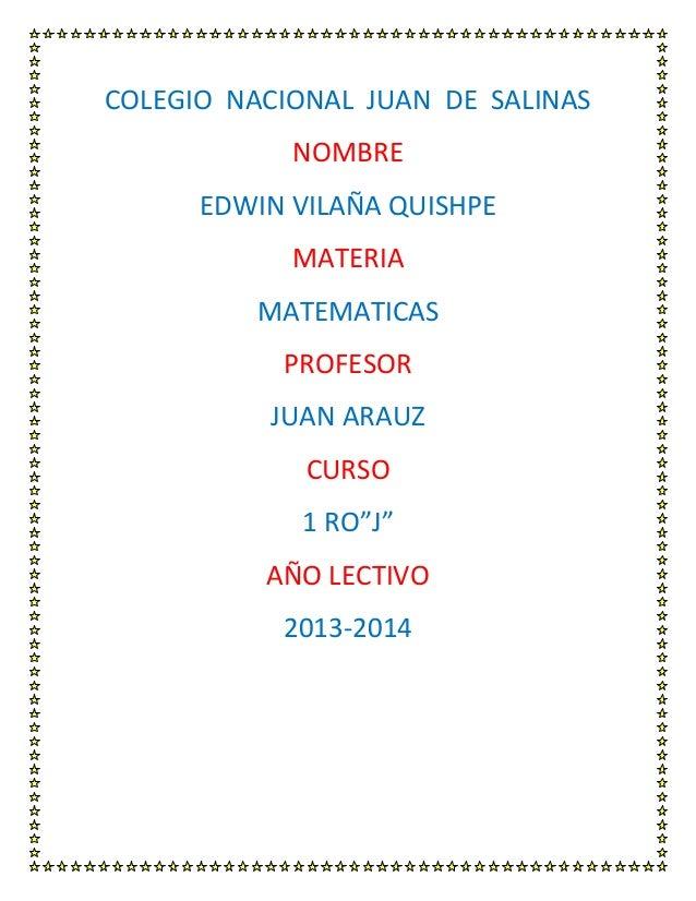 """COLEGIO NACIONAL JUAN DE SALINASNOMBREEDWIN VILAÑA QUISHPEMATERIAMATEMATICASPROFESORJUAN ARAUZCURSO1 RO""""J""""AÑO LECTIVO2013-..."""