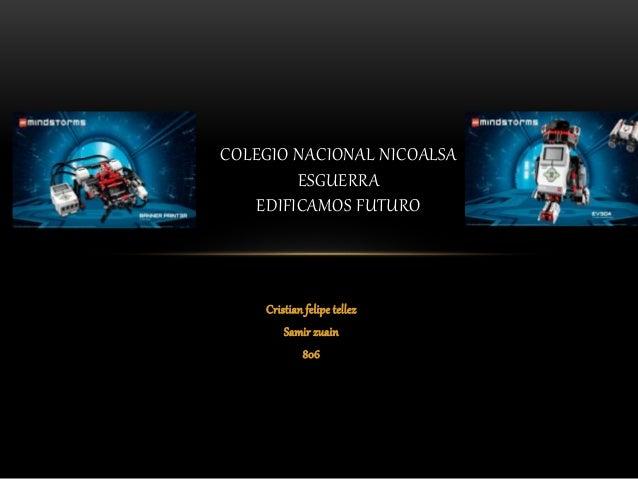 Cristian felipe tellez Samir zuain 806 COLEGIO NACIONAL NICOALSA ESGUERRA EDIFICAMOS FUTURO