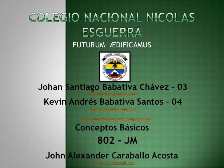 FUTURUM ÆDIFICAMUSJohan Santiago Babativa Chávez – 03             gojanbabativa@hotmail.com Kevin Andrés Babativa Santos –...