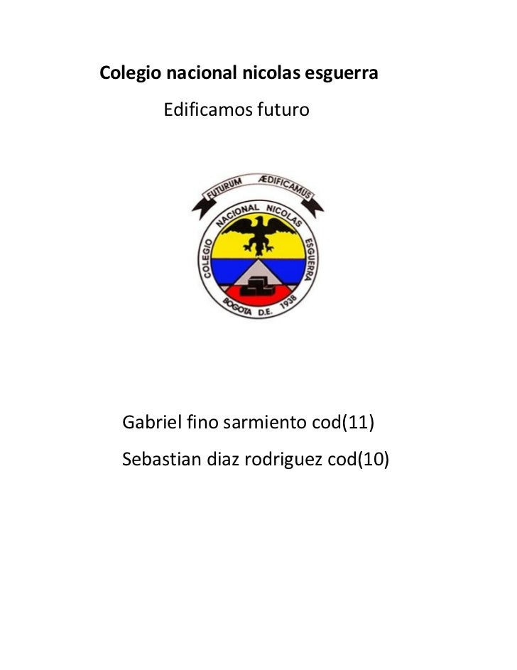 Colegio nacional nicolas esguerra       Edificamos futuro  Gabriel fino sarmiento cod(11)  Sebastian diaz rodriguez cod(10)