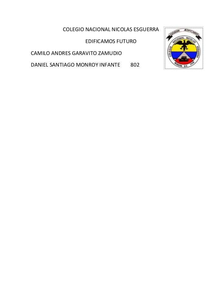 COLEGIO NACIONAL NICOLAS ESGUERRA                  EDIFICAMOS FUTUROCAMILO ANDRES GARAVITO ZAMUDIODANIEL SANTIAGO MONROY I...
