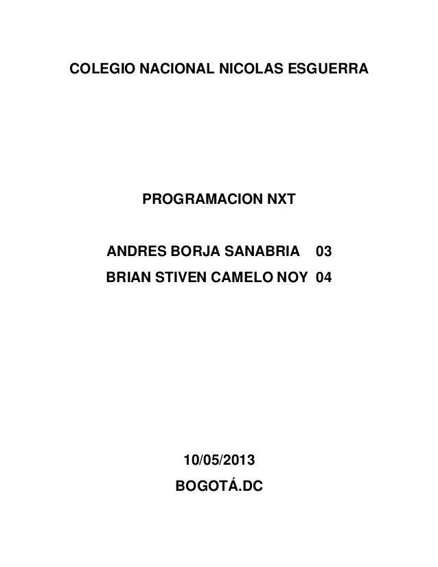 COLEGIO NACIONAL NICOLAS ESGUERRAPROGRAMACION NXTANDRES BORJA SANABRIA 03BRIAN STIVEN CAMELO NOY 0410/05/2013BOGOTÁ.DC