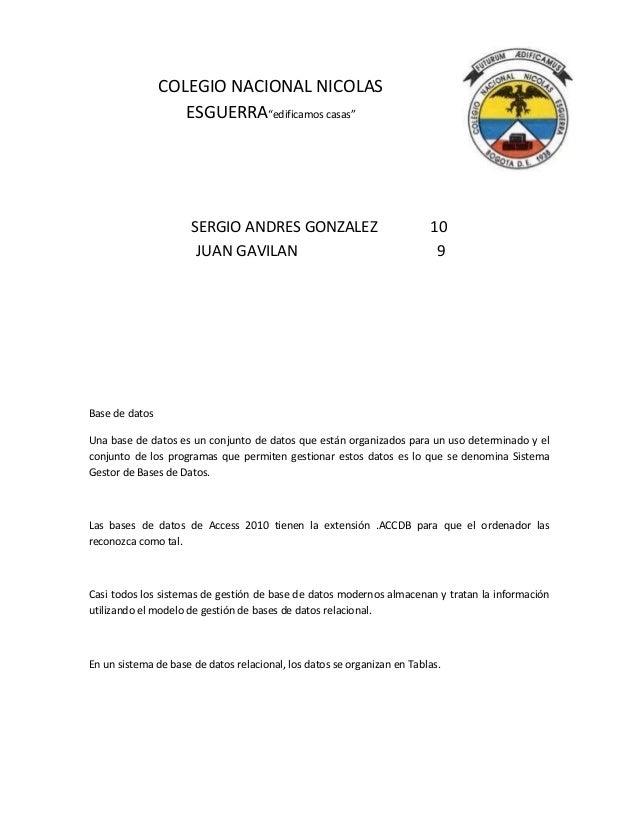 """COLEGIO NACIONAL NICOLAS ESGUERRA""""edificamos casas"""" SERGIO ANDRES GONZALEZ 10 JUAN GAVILAN 9 Base de datos Una base de dat..."""