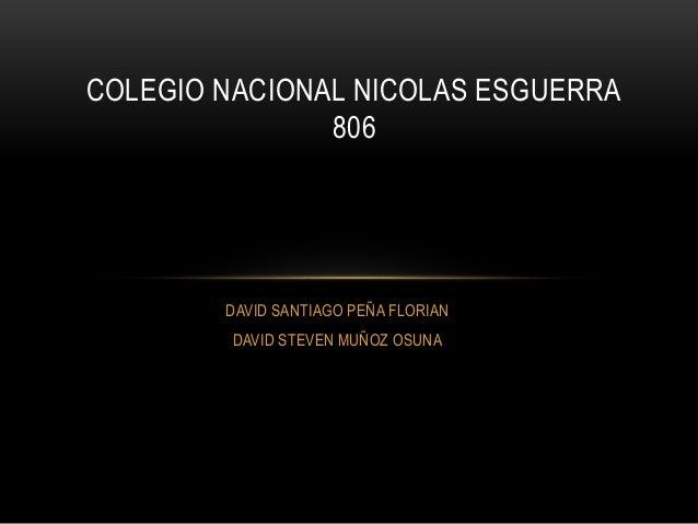 COLEGIO NACIONAL NICOLAS ESGUERRA  806  DAVID SANTIAGO PEÑA FLORIAN  DAVID STEVEN MUÑOZ OSUNA