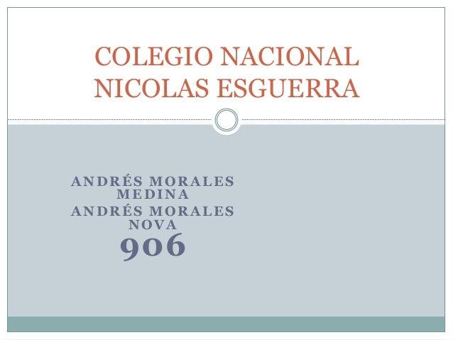 ANDRÉS MORALES MEDINA ANDRÉS MORALES NOVA 906 COLEGIO NACIONAL NICOLAS ESGUERRA