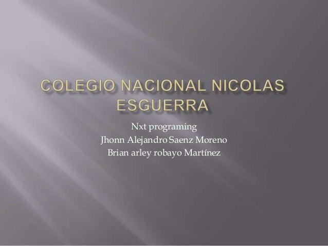 Nxt programing Jhonn Alejandro Saenz Moreno Brian arley robayo Martínez