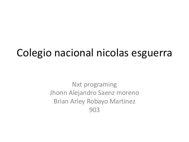 Colegio nacional nicolas esguerra Nxt programing Jhonn Alejandro Saenz moreno Brian Arley Robayo Martinez 903