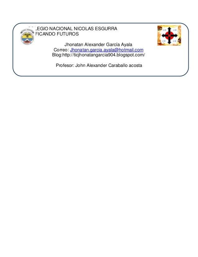COLEGIO NACIONAL NICOLAS ESGURRA EDIFICANDO FUTUROS Jhonatan Alexander García Ayala Correo: Jhonatan.garcia.ayala@hotmail....