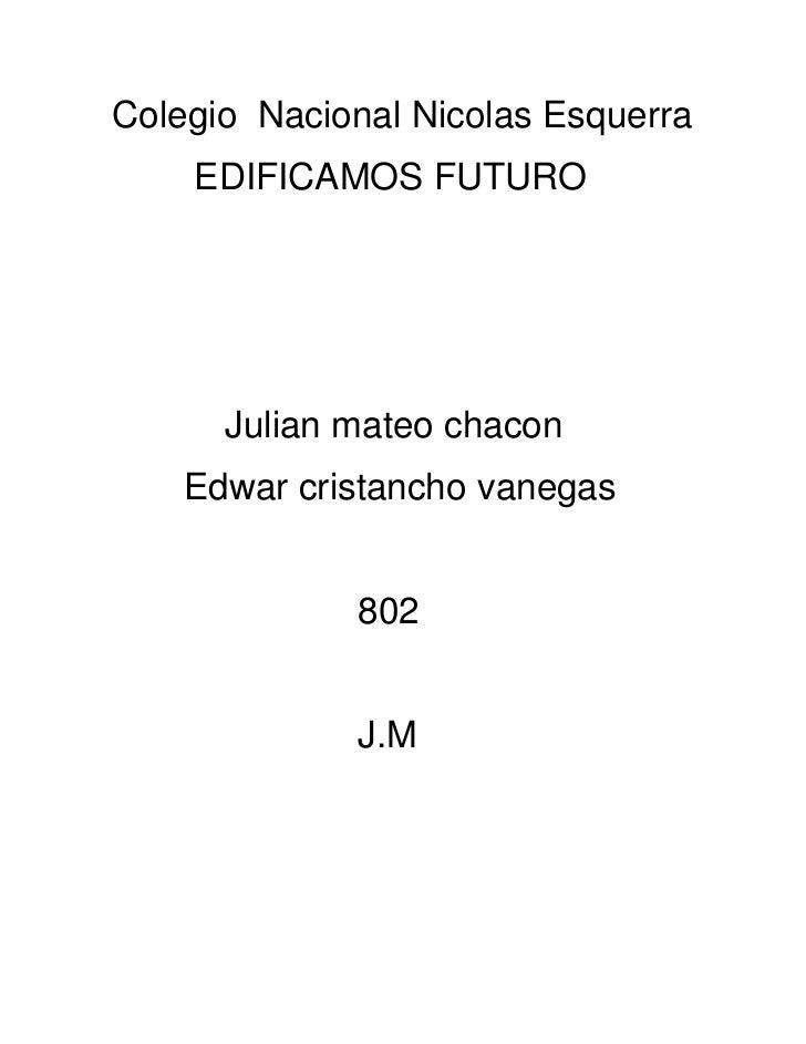 Colegio Nacional Nicolas Esquerra    EDIFICAMOS FUTURO      Julian mateo chacon    Edwar cristancho vanegas             80...