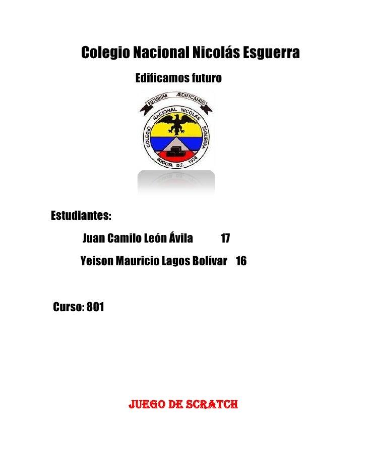 Colegio Nacional Nicolás Esguerra                Edificamos futuroEstudiantes:      Juan Camilo León Ávila    17     Yeiso...