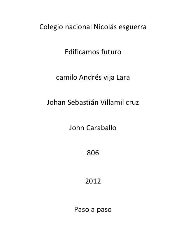 Colegio nacional Nicolás esguerra       Edificamos futuro     camilo Andrés vija Lara  Johan Sebastián Villamil cruz      ...