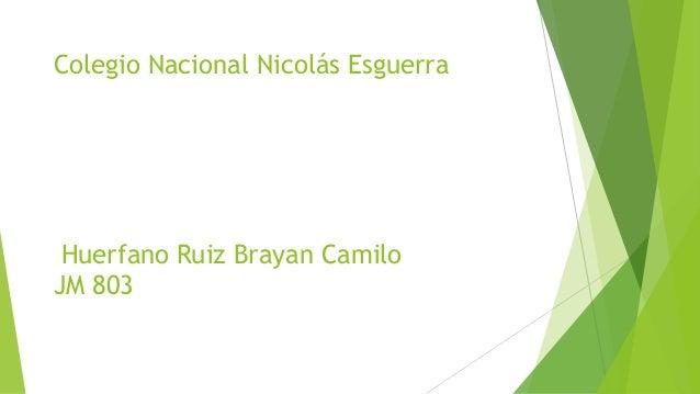 Colegio Nacional Nicolás EsguerraHuerfano Ruiz Brayan CamiloJM 803