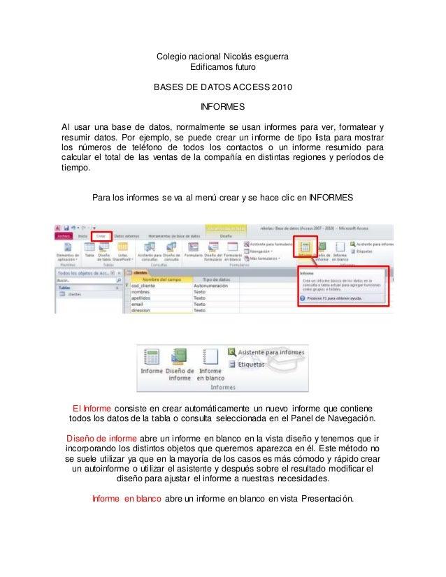 Colegio nacional Nicolás esguerra  Edificamos futuro  BASES DE DATOS ACCESS 2010  INFORMES  Al usar una base de datos, nor...