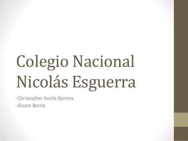 Colegio Nacional  Nicolás Esguerra  -Christopher Avella Barrera  -Álvaro Berrio