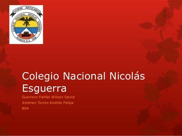 Colegio Nacional Nicolás  Esguerra  Guerrero Farfán Wilson David  Jiménez Torres Andrés Felipe  804