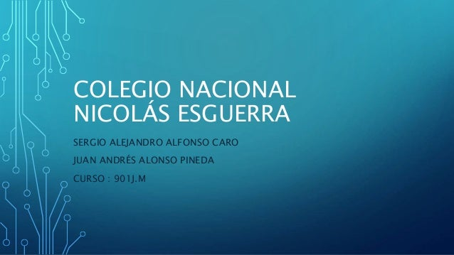 COLEGIO NACIONAL NICOLÁS ESGUERRA SERGIO ALEJANDRO ALFONSO CARO JUAN ANDRÉS ALONSO PINEDA CURSO : 901J.M
