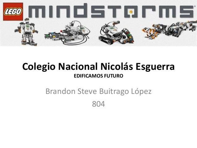 Colegio Nacional Nicolás Esguerra EDIFICAMOS FUTURO Brandon Steve Buitrago López 804