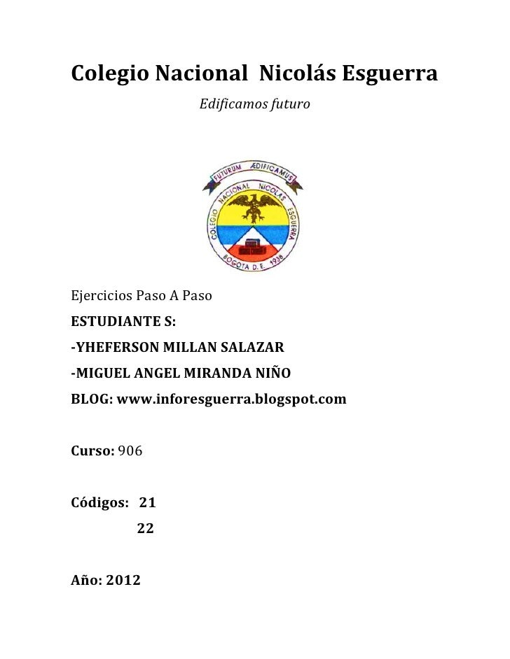 Colegio Nacional Nicolás Esguerra                   Edificamos futuroEjercicios Paso A PasoESTUDIANTE S:-YHEFERSON MILLAN ...