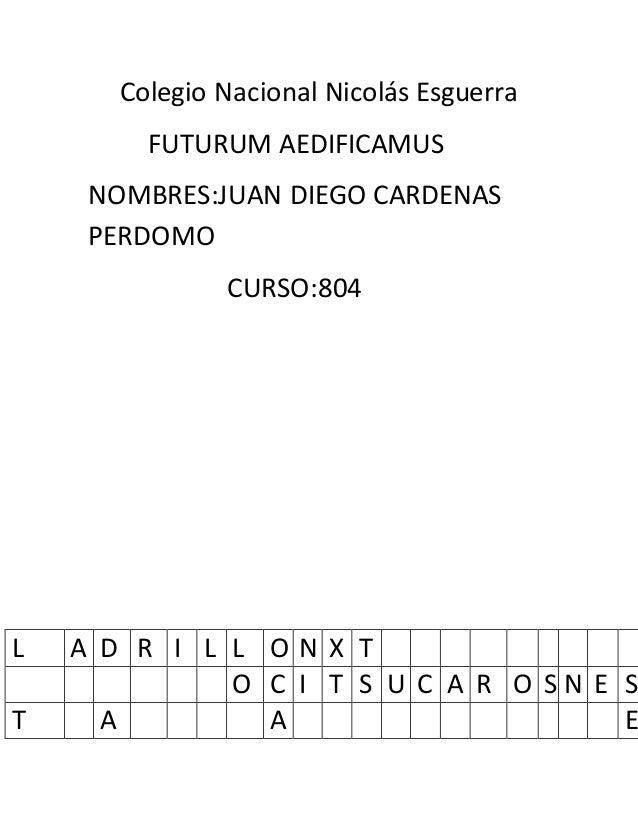 Colegio Nacional Nicolás Esguerra  FUTURUM AEDIFICAMUS  NOMBRES:JUAN DIEGO CARDENAS  PERDOMO  CURSO:804  L A D R I L L O N...