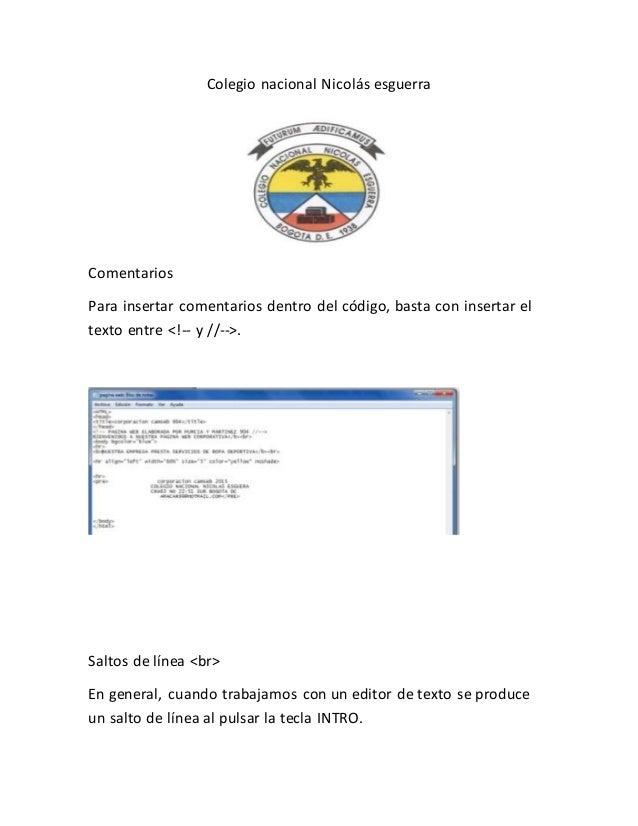Colegio nacional Nicolás esguerra Comentarios Para insertar comentarios dentro del código, basta con insertar el texto ent...