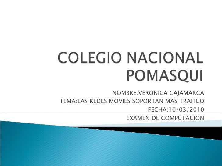 NOMBRE:VERONICA CAJAMARCA TEMA:LAS REDES MOVIES SOPORTAN MAS TRAFICO FECHA:10/03/2010 EXAMEN DE COMPUTACION