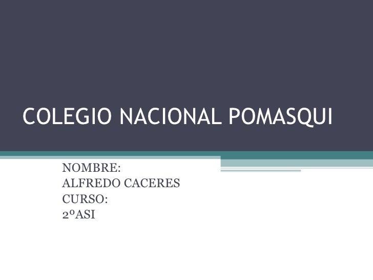 COLEGIO NACIONAL POMASQUI NOMBRE: ALFREDO CACERES CURSO: 2ºASI