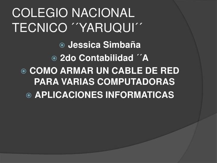 COLEGIO NACIONALTECNICO ´´YARUQUI´´          Jessica Simbaña        2do Contabilidad ´´A  COMO ARMAR UN CABLE DE RED   ...