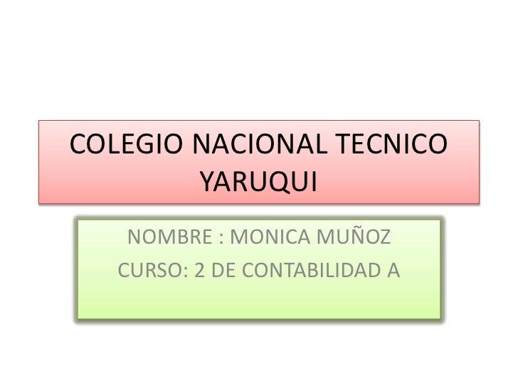 COLEGIO NACIONAL TECNICO        YARUQUI    NOMBRE : MONICA MUÑOZ   CURSO: 2 DE CONTABILIDAD A