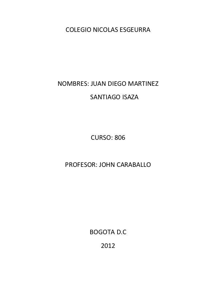 COLEGIO NICOLAS ESGEURRANOMBRES: JUAN DIEGO MARTINEZ         SANTIAGO ISAZA         CURSO: 806  PROFESOR: JOHN CARABALLO  ...