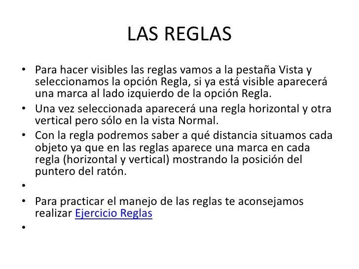 LAS REGLAS• Para hacer visibles las reglas vamos a la pestaña Vista y  seleccionamos la opción Regla, si ya está visible a...