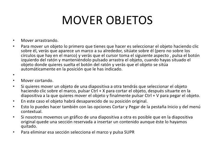 MOVER OBJETOS•   Mover arrastrando.•   Para mover un objeto lo primero que tienes que hacer es seleccionar el objeto hacie...
