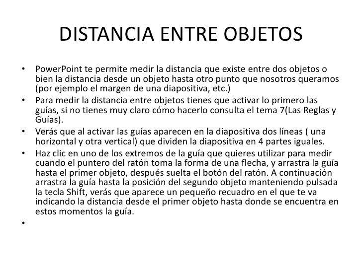 DISTANCIA ENTRE OBJETOS• PowerPoint te permite medir la distancia que existe entre dos objetos o  bien la distancia desde ...