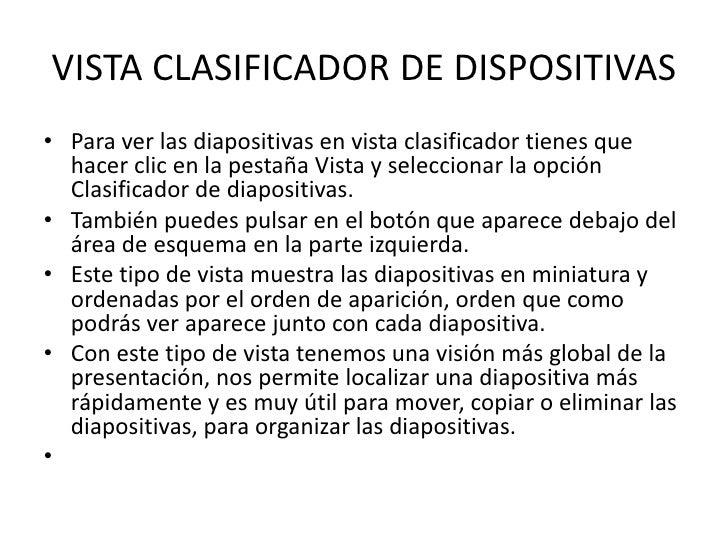 VISTA CLASIFICADOR DE DISPOSITIVAS• Para ver las diapositivas en vista clasificador tienes que  hacer clic en la pestaña V...