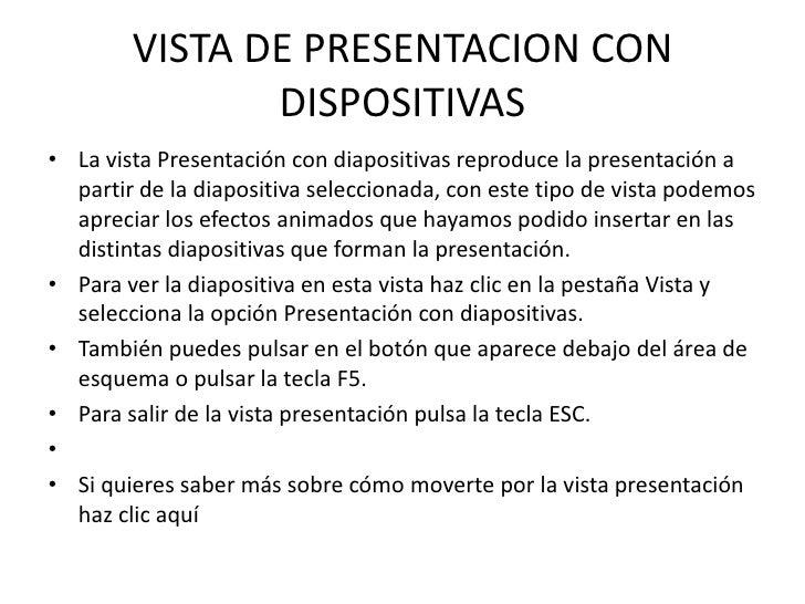 VISTA DE PRESENTACION CON               DISPOSITIVAS• La vista Presentación con diapositivas reproduce la presentación a  ...