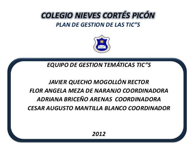"""COLEGIO NIEVES CORTÉS PICÓN        PLAN DE GESTION DE LAS TIC""""S     EQUIPO DE GESTION TEMÁTICAS TIC""""S       JAVIER QUECHO ..."""