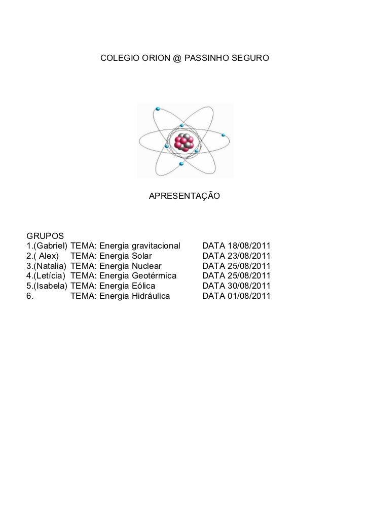 COLEGIO ORION @ PASSINHO SEGURO                                 APRESENTAÇÃOGRUPOS1.(Gabriel)   TEMA: Energia gravitaciona...