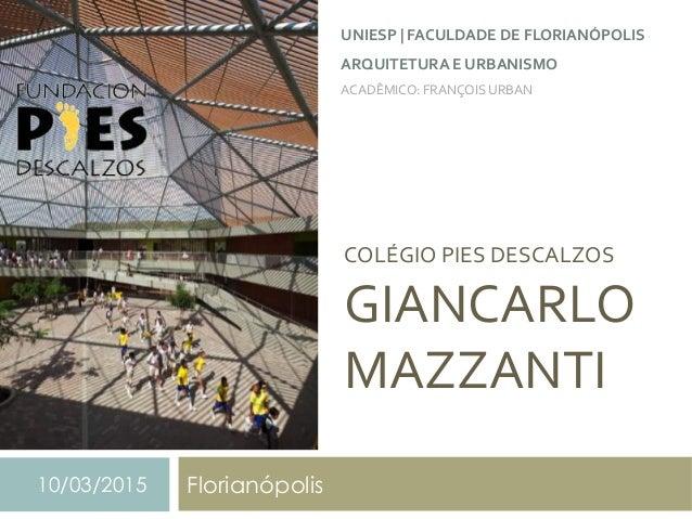COLÉGIO  PIES  DESCALZOS   GIANCARLO   MAZZANTI     Florianópolis10/03/2015 UNIESP  |  FACULDADE  DE  ...