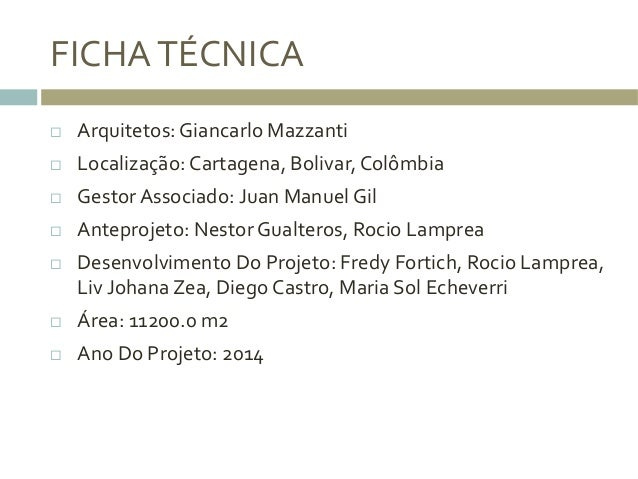 FICHA  TÉCNICA     ¨ Arquitetos:  Giancarlo  Mazzanti   ¨ Localização:  Cartagena,  Bolivar,  Colômb...