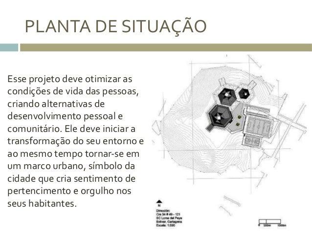 PLANTA  DE  SITUAÇÃO     Esse  projeto  deve  otimizar  as   condições  de  vida  das  pessoas,...