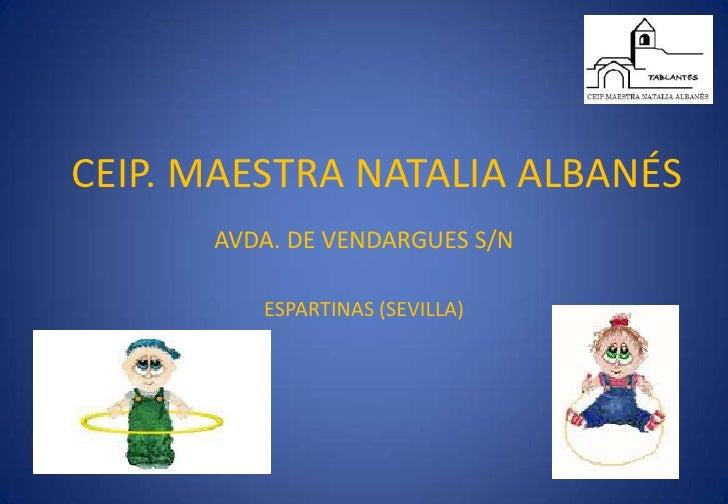 CEIP. MAESTRA NATALIA ALBANÉS       AVDA. DE VENDARGUES S/N           ESPARTINAS (SEVILLA)