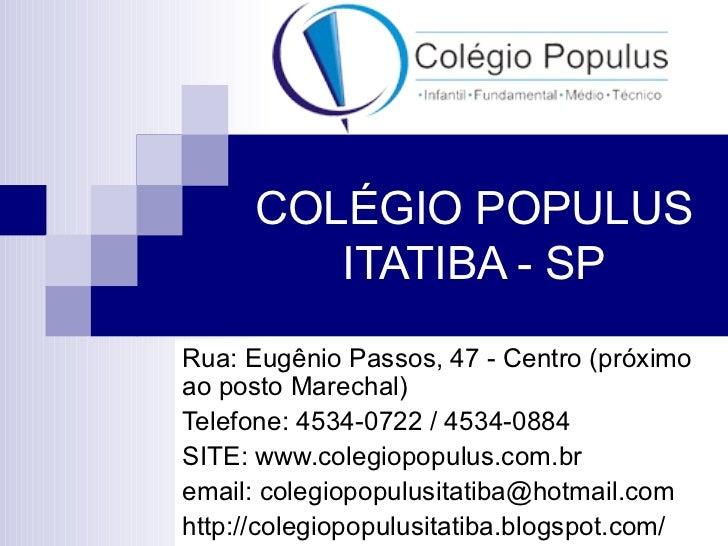 COLÉGIO POPULUS ITATIBA - SP Rua: Eugênio Passos, 47 - Centro (próximo ao posto Marechal) Telefone: 4534-0722 / 4534-0884 ...