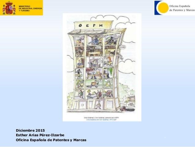 1 Diciembre 2015 Esther Arias Pérez-Ilzarbe Oficina Española de Patentes y Marcas
