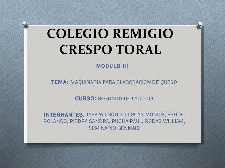 COLEGIO REMIGIO  CRESPO TORAL                  MODULO III:  TEMA: MAQUINARIA PARA ELABORACION DE QUESO           CURSO: SE...