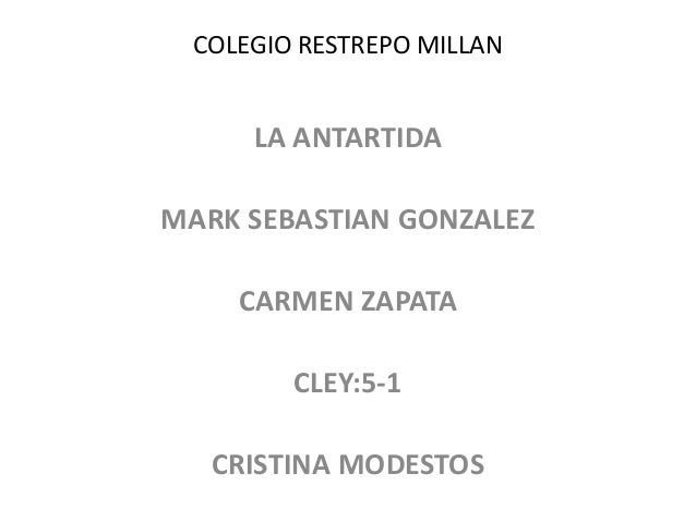COLEGIO RESTREPO MILLAN LA ANTARTIDA MARK SEBASTIAN GONZALEZ CARMEN ZAPATA CLEY:5-1 CRISTINA MODESTOS